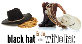 Er du Black hat eller White hat?